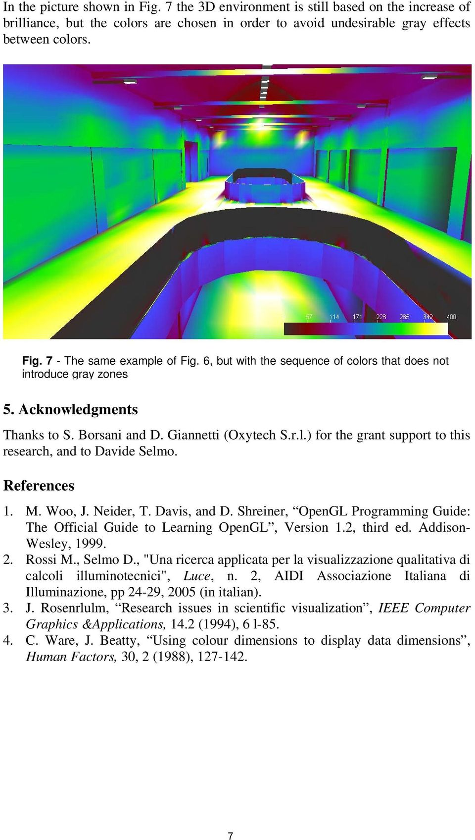 References 1. M. Woo, J. Neider, T. Davis, and D. Shreiner, OpenGL Programming Guide: The Official Guide to Learning OpenGL, Version 1.2, third ed. Addison- Wesley, 1999. 2. Rossi M., Selmo D.