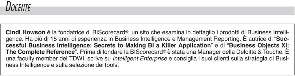 È autrice di Successful Business Intelligence: Secrets to Making BI a Killer Application e di Business Objects XI: The Complete Reference.