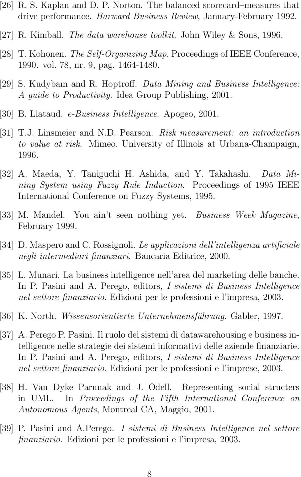 Data Mining and Business Intelligence: A guide to Productivity. Idea Group Publishing, 2001. [30] B. Liataud. e-business Intelligence. Apogeo, 2001. [31] T.J. Linsmeier and N.D. Pearson.