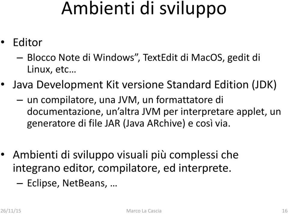 documentazione, un altra JVM per interpretare applet, un generatore di file JAR (Java ARchive) e così