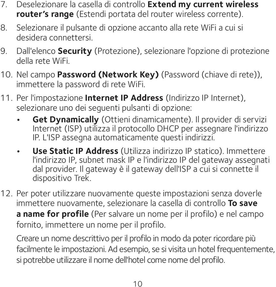 Nel campo Password (Network Key) (Password (chiave di rete)), immettere la password di rete WiFi. 11.