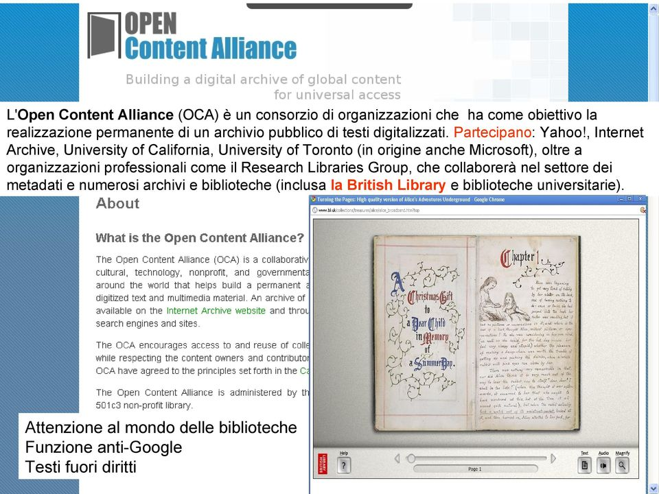 , Internet Archive, University of California, University of Toronto (in origine anche Microsoft), oltre a organizzazioni professionali come