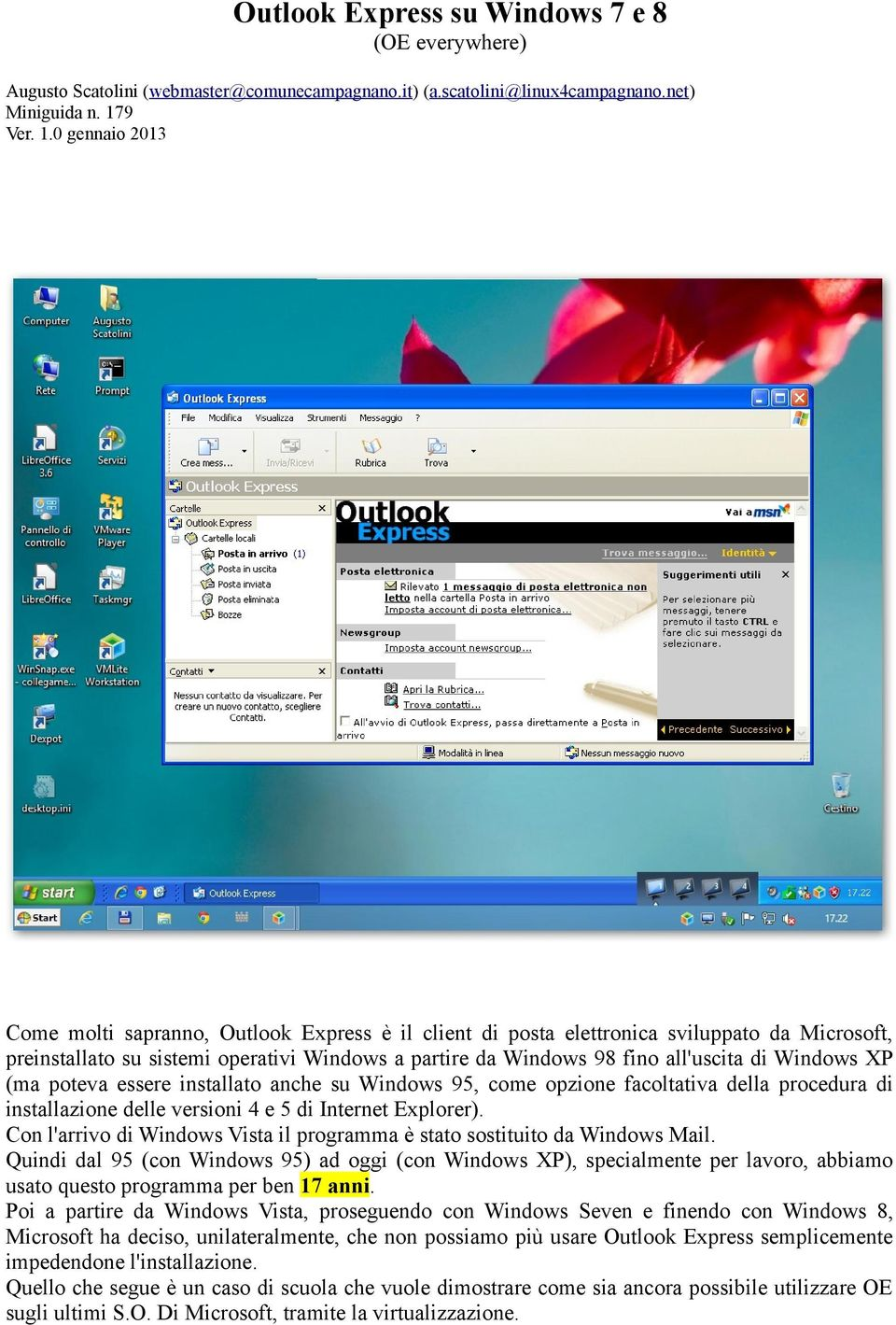 0 gennaio 2013 Come molti sapranno, Outlook Express è il client di posta elettronica sviluppato da Microsoft, preinstallato su sistemi operativi Windows a partire da Windows 98 fino all'uscita di
