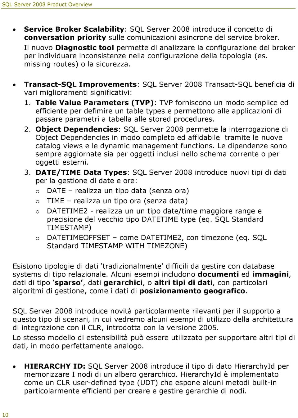 Transact-SQL Improvements: SQL Server 2008 Transact-SQL beneficia di vari miglioramenti significativi: 1.
