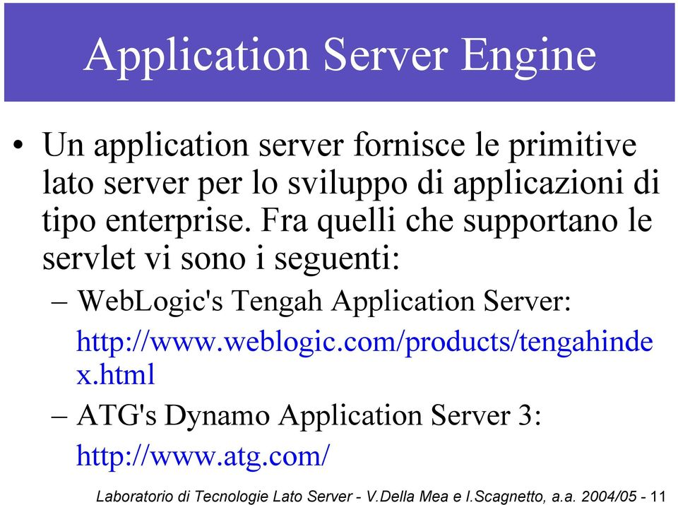 Fra quelli che supportano le servlet vi sono i seguenti: WebLogic's Tengah Application Server: