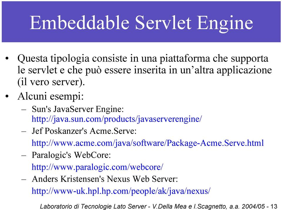 Serve: http://www.acme.com/java/software/package-acme.serve.html Paralogic's WebCore: http://www.paralogic.