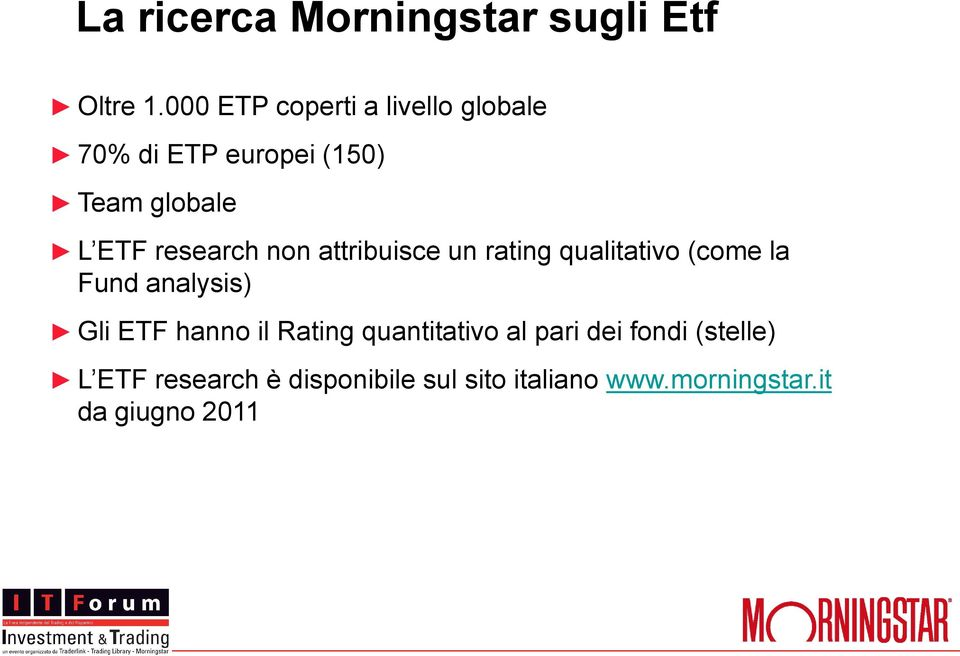 research non attribuisce un rating qualitativo (come la Fund analysis) Gli ETF