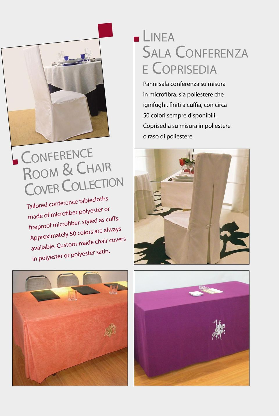 Custom-made chair covers in polyester or polyester satin.