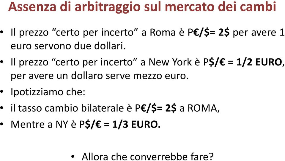 Il prezzo certo per incerto a New York è P$/ = 1/2 EURO, per avere un dollaro serve