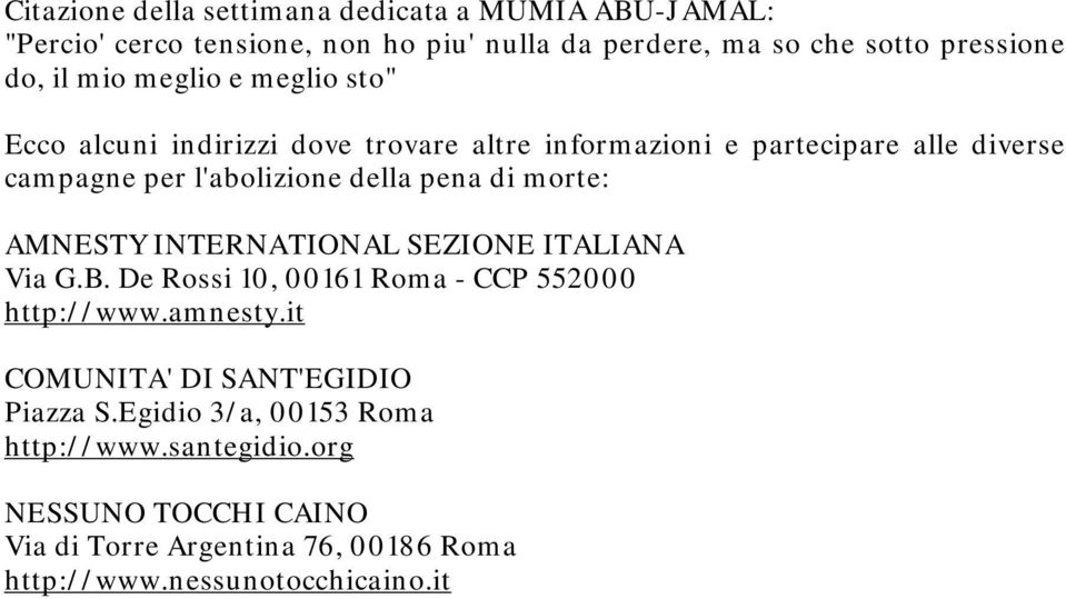 di morte: AMNESTY INTERNATIONAL SEZIONE ITALIANA Via G.B. De Rossi 10, 00161 Roma - CCP 552000 http://www.amnesty.