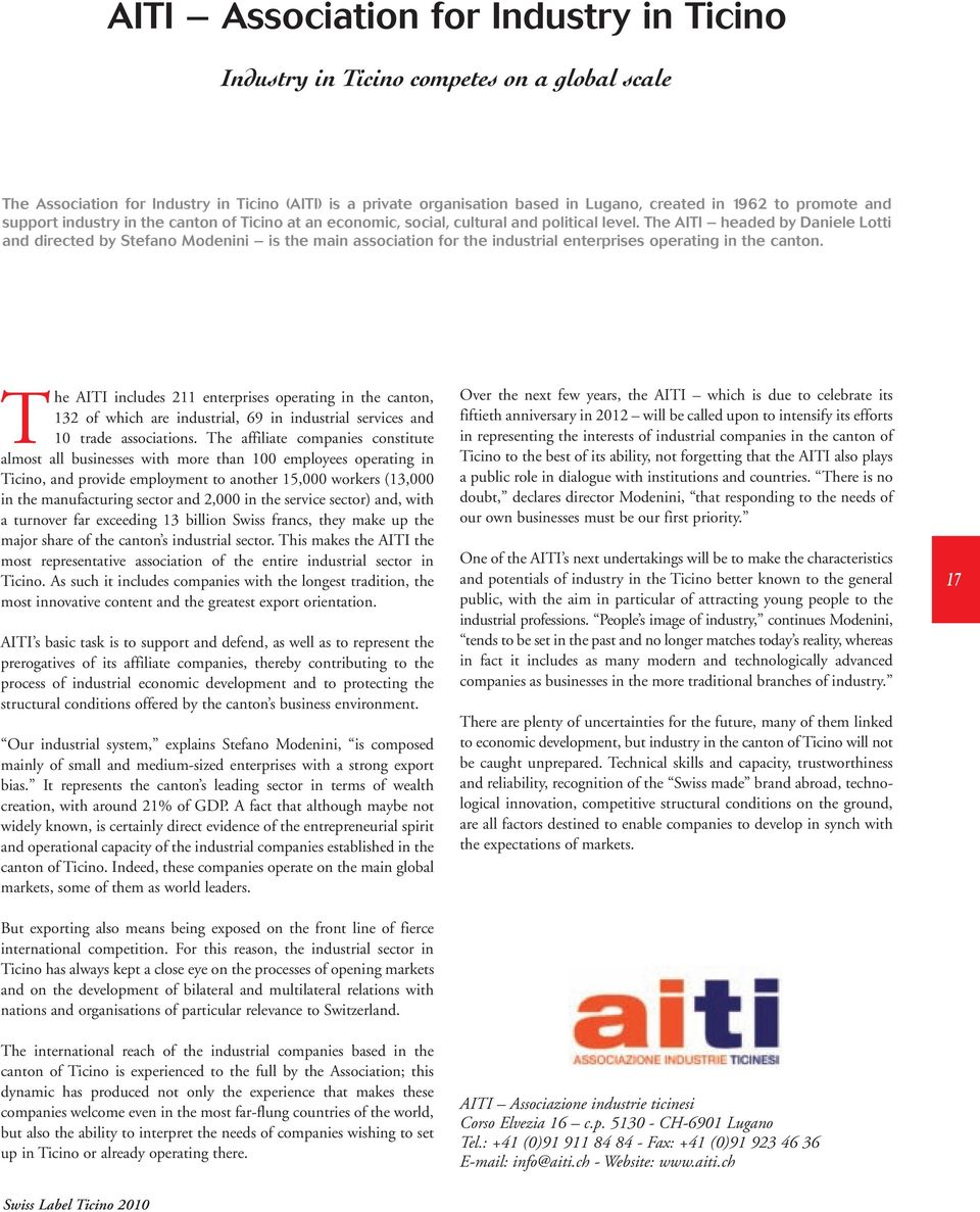 The AITI headed by Daniele Lotti and directed by Stefano Modenini is the main association for the industrial enterprises operating in the canton.