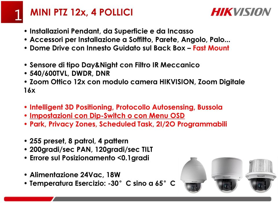 HIKVISION, Zoom Digitale 16x Intelligent 3D Positioning, Protocollo Autosensing, Bussola Impostazioni con Dip-Switch o con Menu OSD Park, Privacy Zones, Scheduled