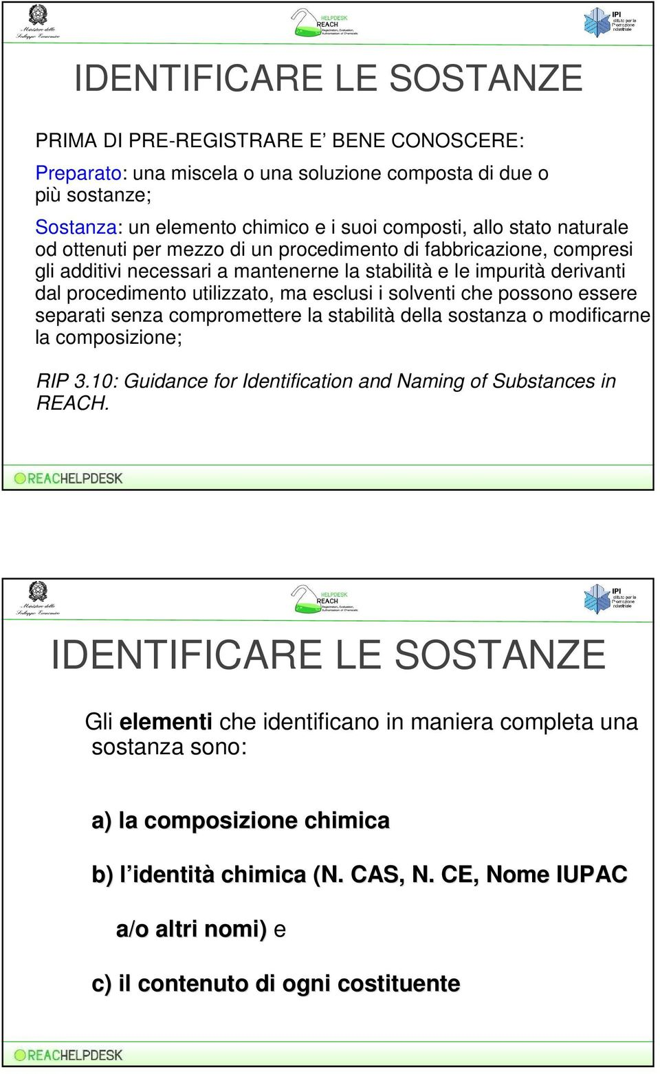 solventi che possono essere separati senza compromettere la stabilità della sostanza o modificarne la composizione; RIP 3.10: Guidance for Identification and Naming of Substances in REACH.