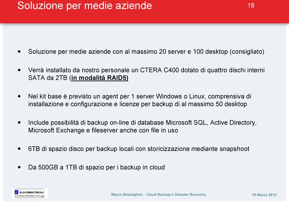 installazione e configurazione e licenze per backup di al massimo 50 desktop Include possibilità di backup on-line di database Microsoft SQL, Active Directory,
