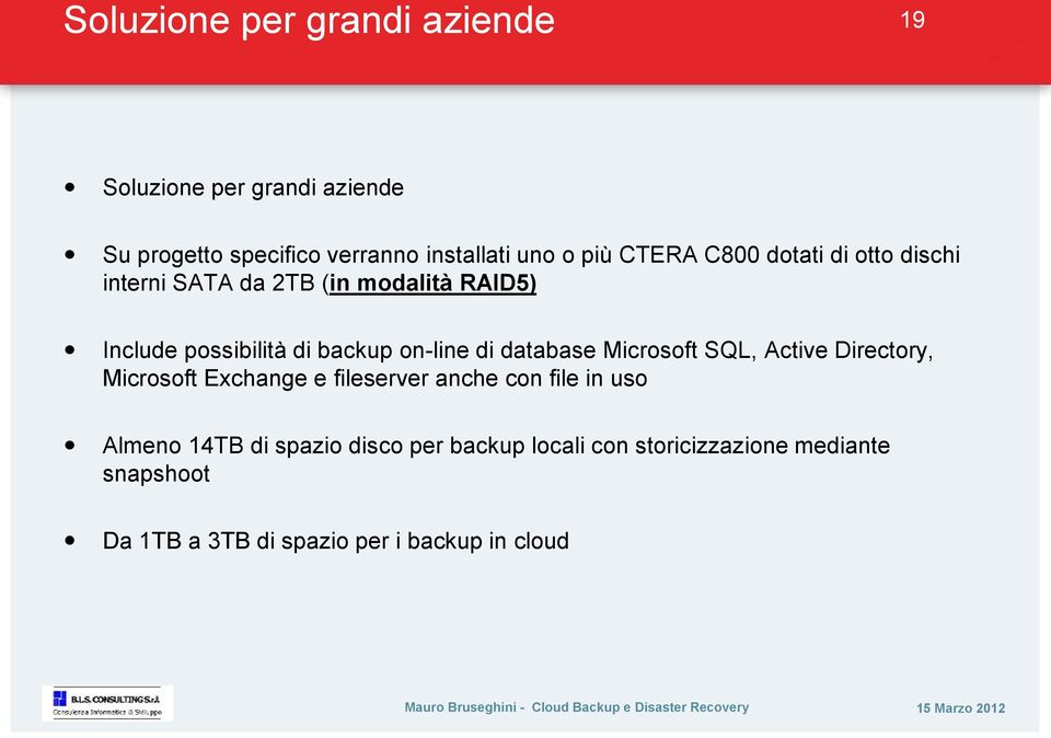 di database Microsoft SQL, Active Directory, Microsoft Exchange e fileserver anche con file in uso Almeno 14TB