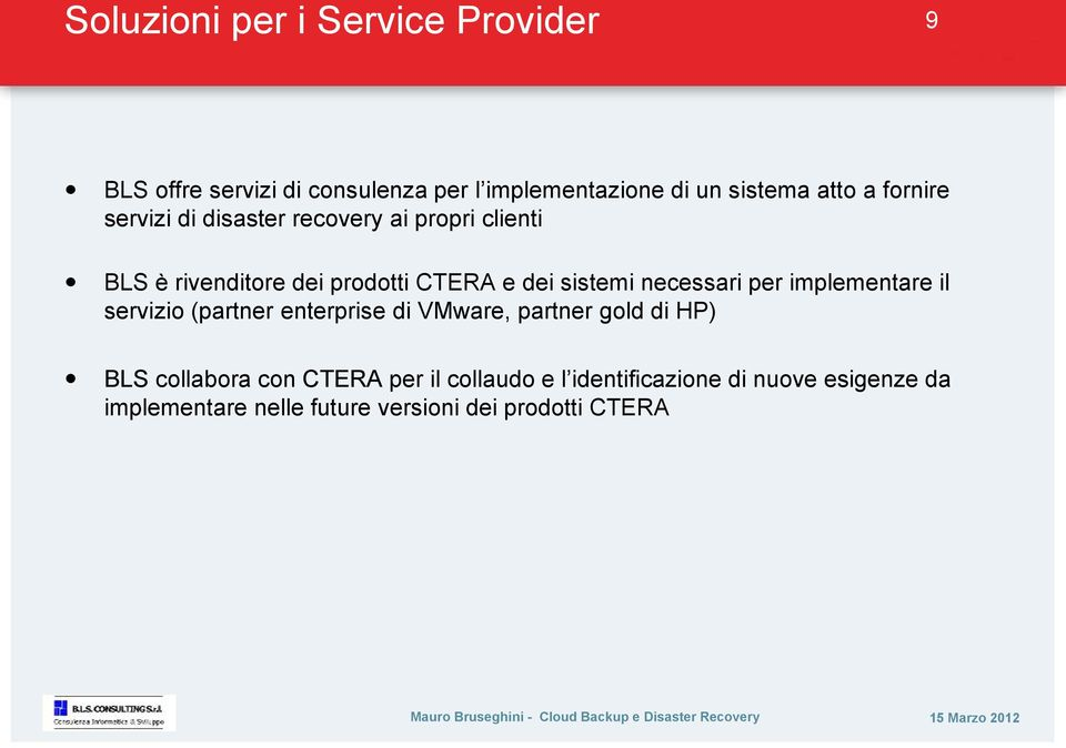 necessari per implementare il servizio (partner enterprise di VMware, partner gold di HP) BLS collabora con