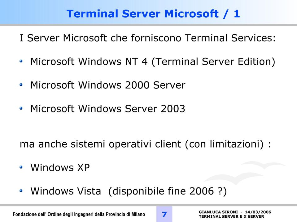 Windows Server 2003 ma anche sistemi operativi client (con limitazioni) : Windows XP