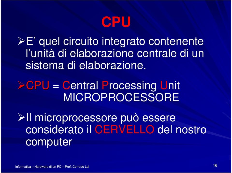 CPU = Central Processing Unit MICROPROCESSORE Il
