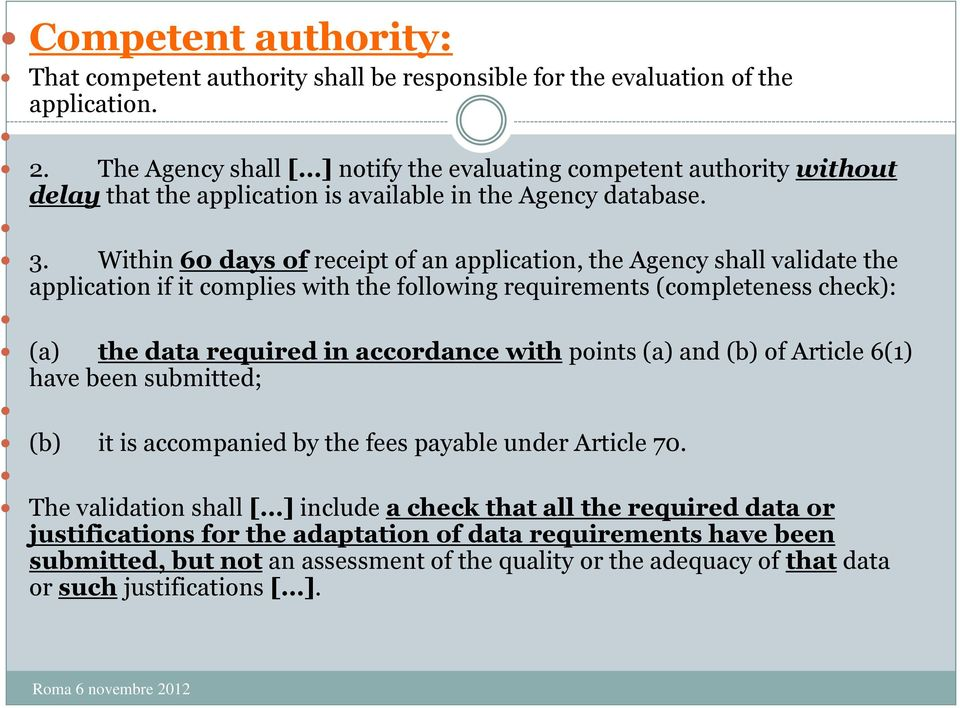 Within 60 days of receipt of an application, the Agency shall validate the application if it complies with the following requirements (completeness check): (a) the data required in accordance with