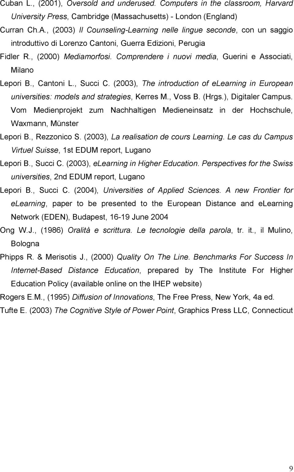 Comprendere i nuovi media, Guerini e Associati, Milano Lepori B., Cantoni L., Succi C. (2003), The introduction of elearning in European universities: models and strategies, Kerres M., Voss B. (Hrgs.