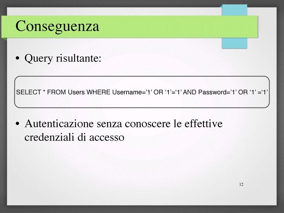 Password= 1 OR 1 = 1 Autenticazione senza