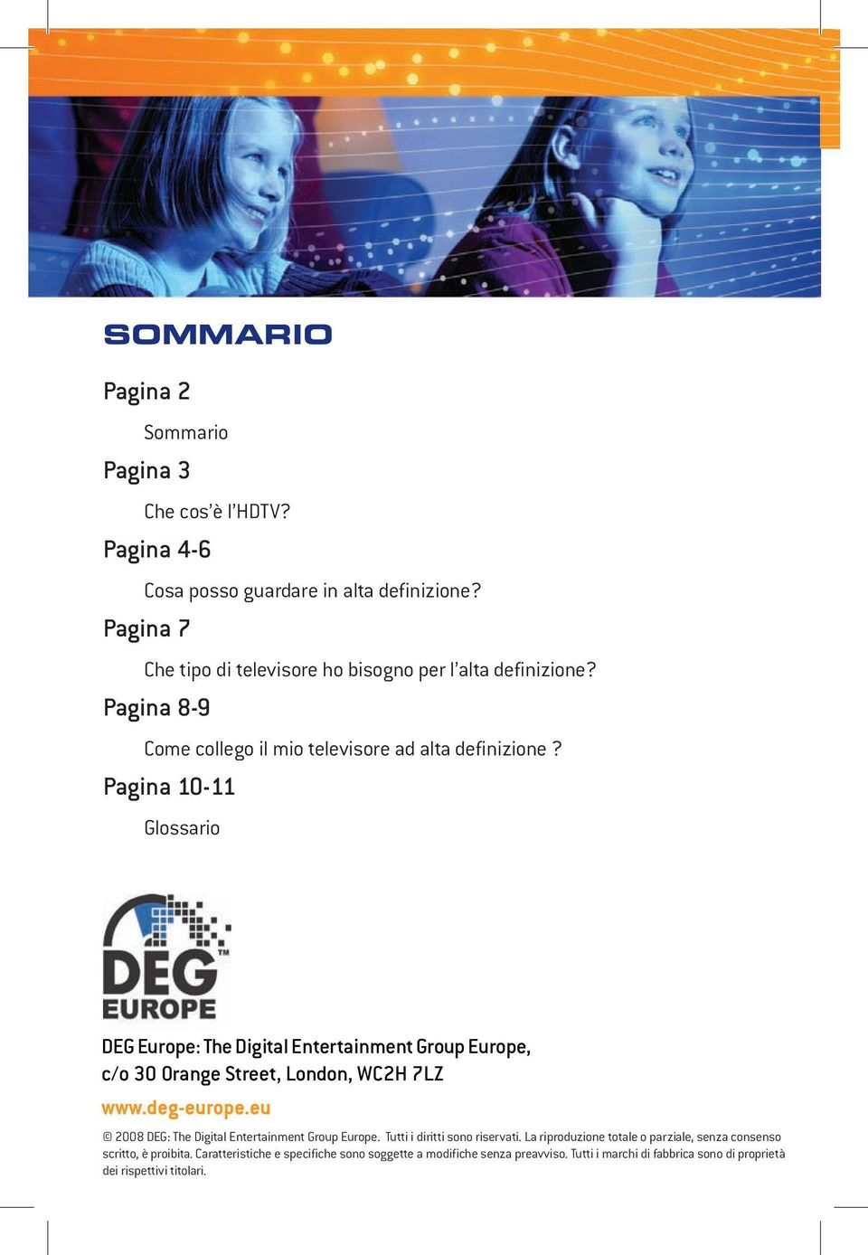 Pagina 10-11 Glossario DEG Europe: The Digital Entertainment Group Europe, c/o 30 Orange Street, London, WC2H 7LZ www.deg-europe.