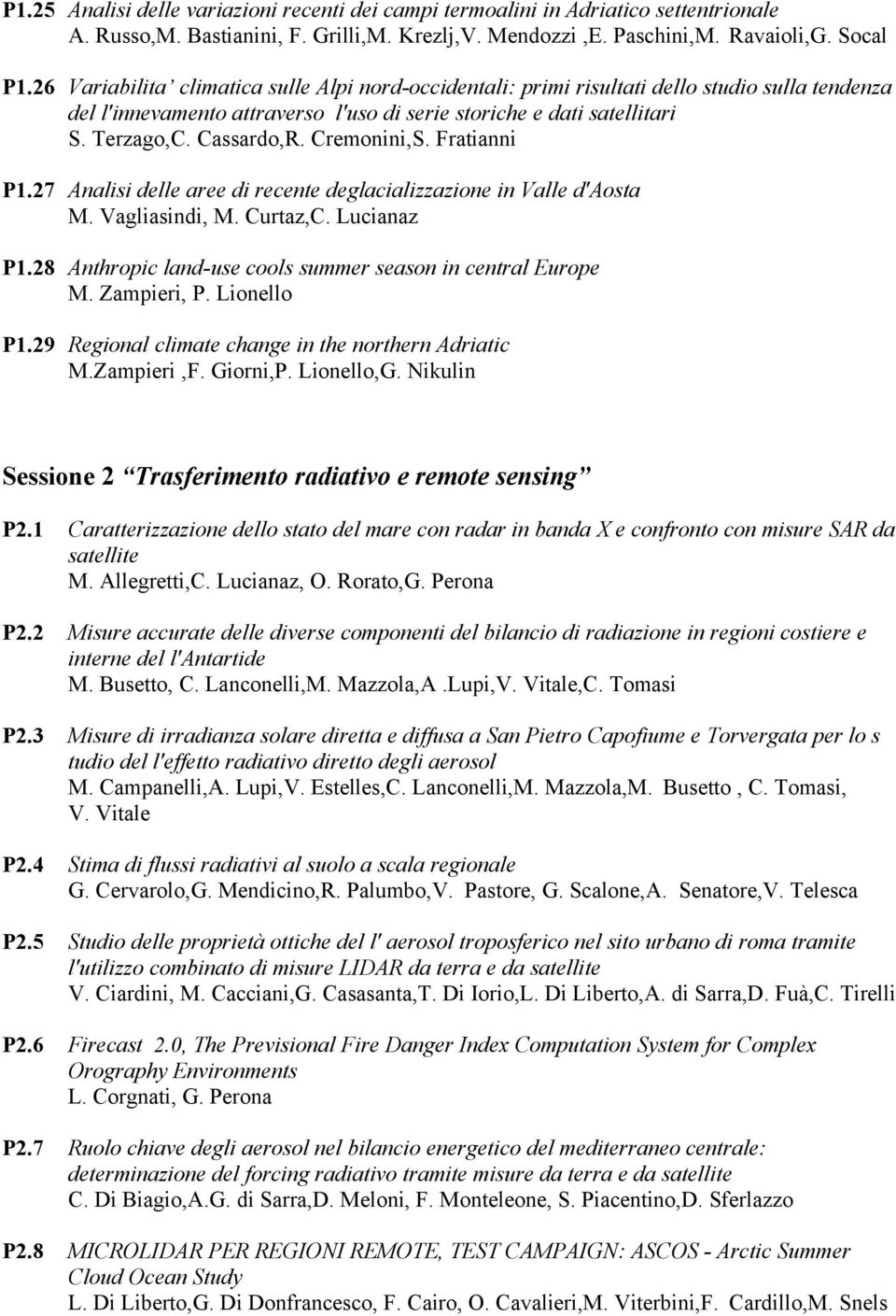 Cremonini,S. Fratianni P1.27 Analisi delle aree di recente deglacializzazione in Valle d'aosta M. Vagliasindi, M. Curtaz,C. Lucianaz P1.28 Anthropic land-use cools summer season in central Europe M.