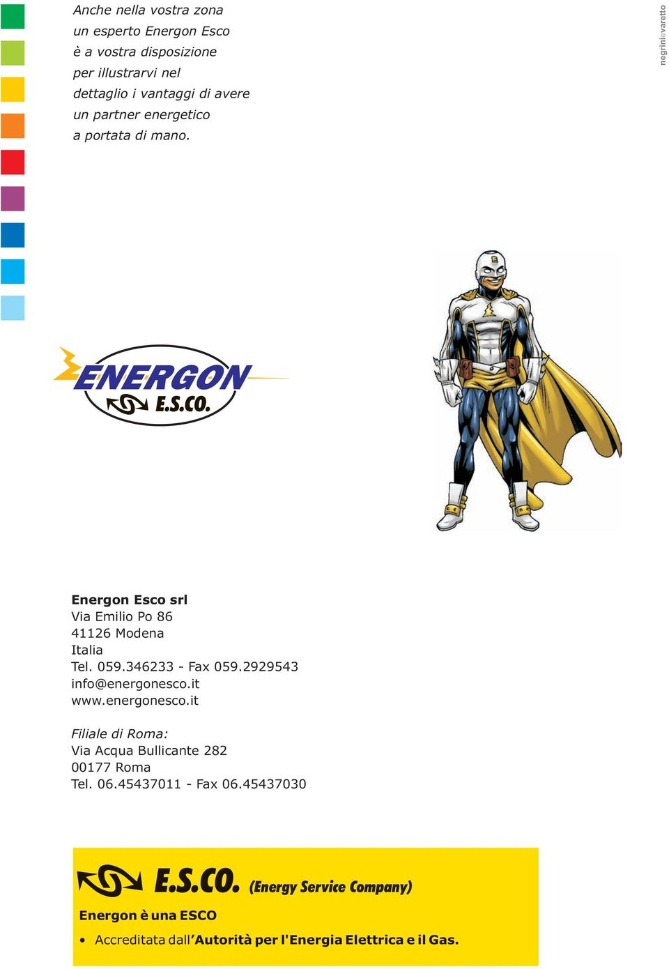 346233 - Fax 059.2929543 info@energonesco.it www.energonesco.it Filiale di Roma: Via Acqua Bullicante 282 00177 Roma Tel. 06.