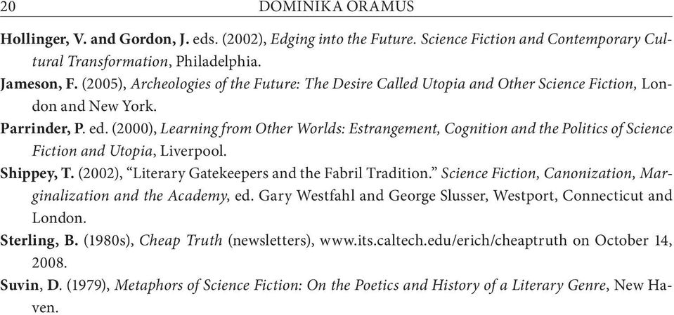 (2000), Learning from Other Worlds: Estrangement, Cognition and the Politics of Science Fiction and Utopia, Liverpool. Shippey, T. (2002), Literary Gatekeepers and the Fabril Tradition.