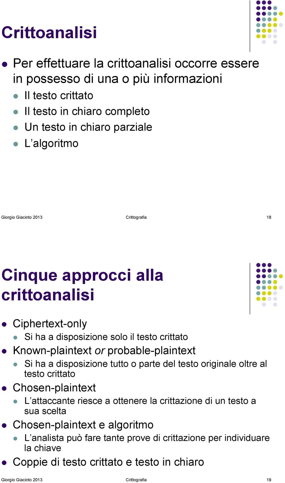 Known-plaintext or probable-plaintext! Si ha a disposizione tutto o parte del testo originale oltre al testo crittato! Chosen-plaintext!
