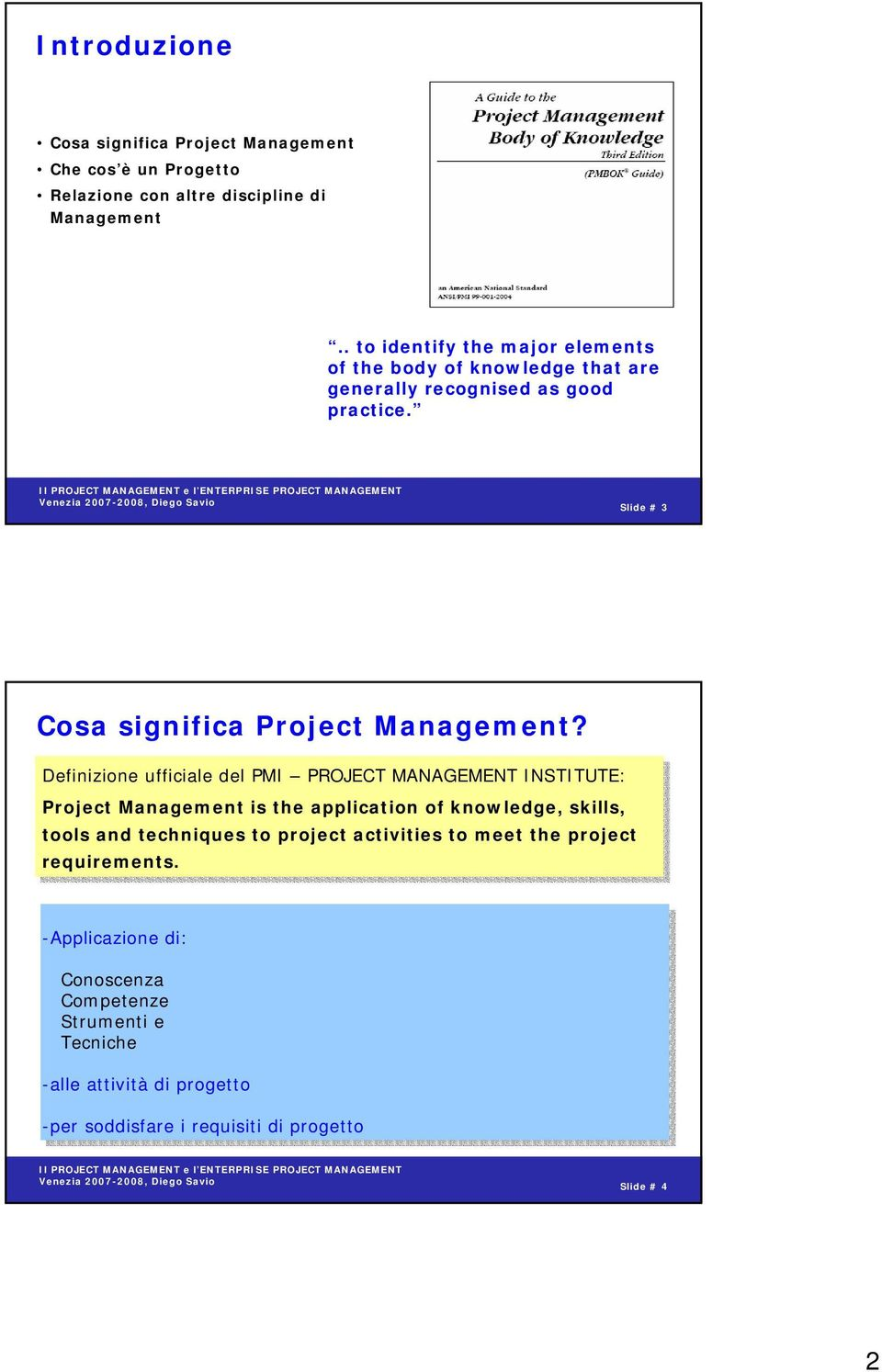 Definizione ufficiale del PMI PROJECT MANAGEMENT INSTITUTE: Project Management is the application of knowledge, skills, tools and techniques to