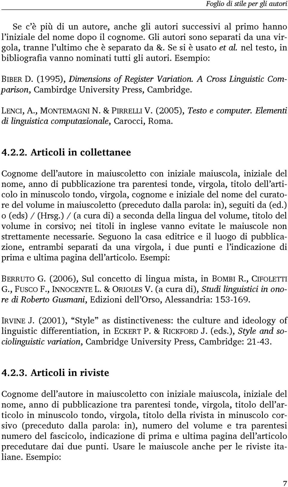 (1995), Dimensions of Register Variation. A Cross Linguistic Comparison, Cambirdge University Press, Cambridge. LENCI, A., MONTEMAGNI N. & PIRRELLI V. (2005), Testo e computer.