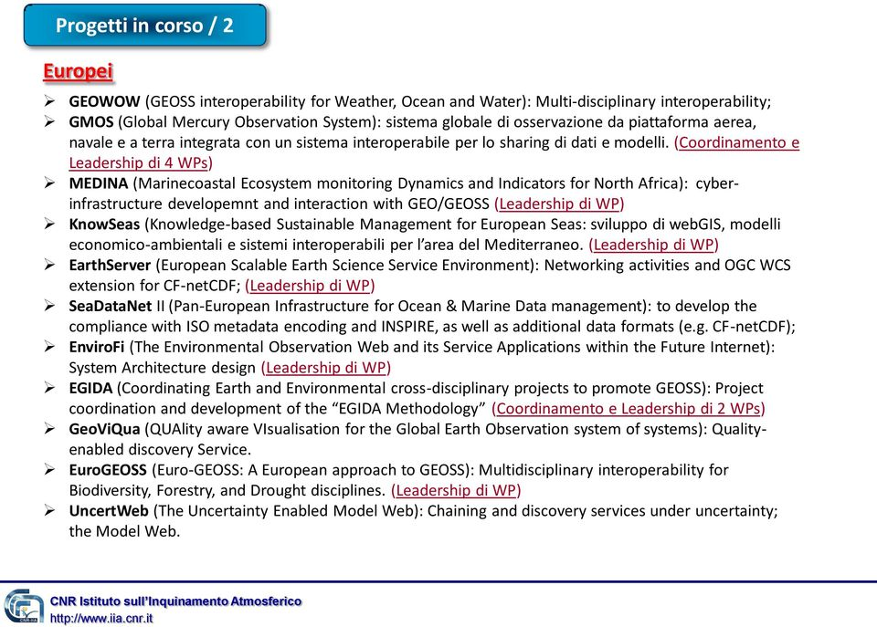 (Coordinamento e Leadership di 4 WPs) MEDINA (Marinecoastal Ecosystem monitoring Dynamics and Indicators for North Africa): cyberinfrastructure developemnt and interaction with GEO/GEOSS (Leadership