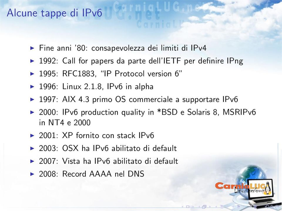 3 primo OS commerciale a supportare IPv6 2000: IPv6 production quality in *BSD e Solaris 8, MSRIPv6 in NT4 e 2000