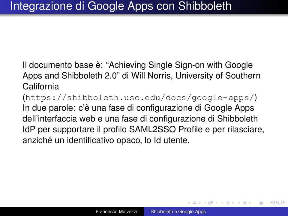 edu/docs/google-apps/) In due parole: c è una fase di configurazione di Google Apps dell interfaccia web e una