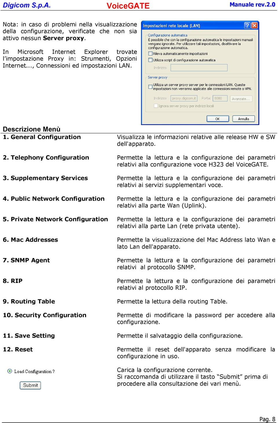 General Configuration Visualizza le informazioni relative alle release HW e SW dell'apparato. 2.