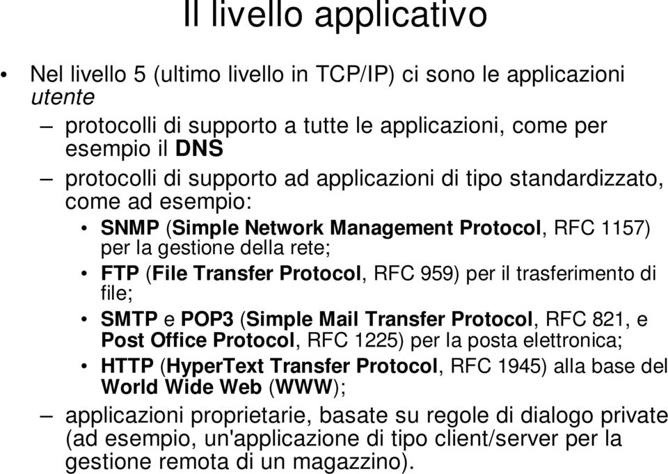 per il trasferimento di file; SMTP e POP3 (Simple Mail Transfer Protocol, RFC 821, e Post Office Protocol, RFC 1225) per la posta elettronica; HTTP (HyperText Transfer Protocol, RFC