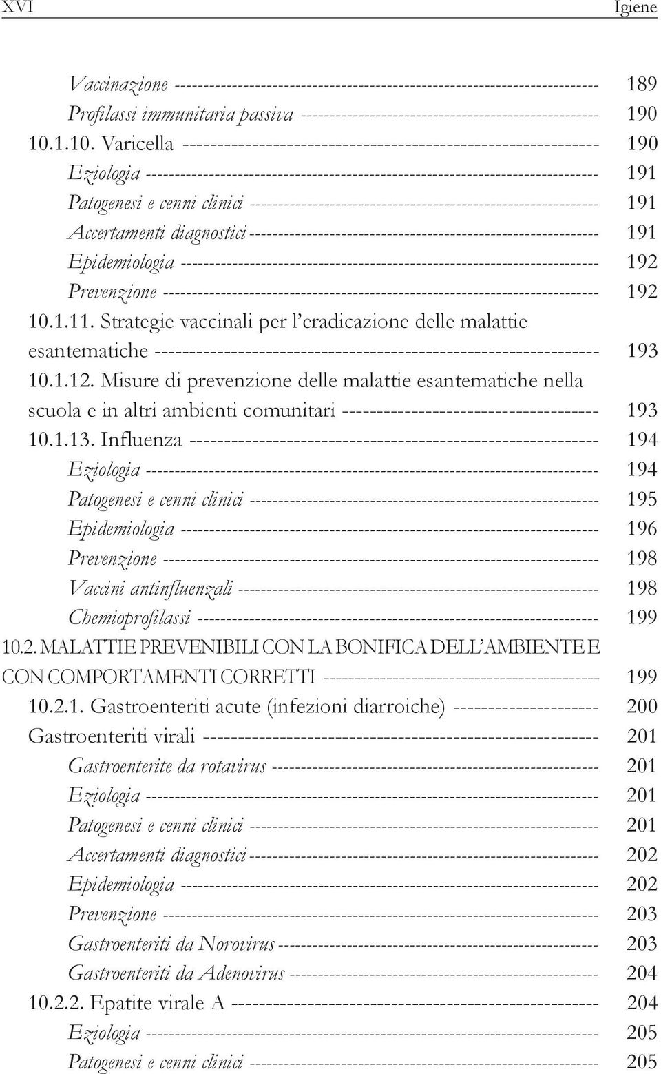 clinici ------------------------------------------------------------- 191 Accertamenti diagnostici------------------------------------------------------------- 191 Epidemiologia