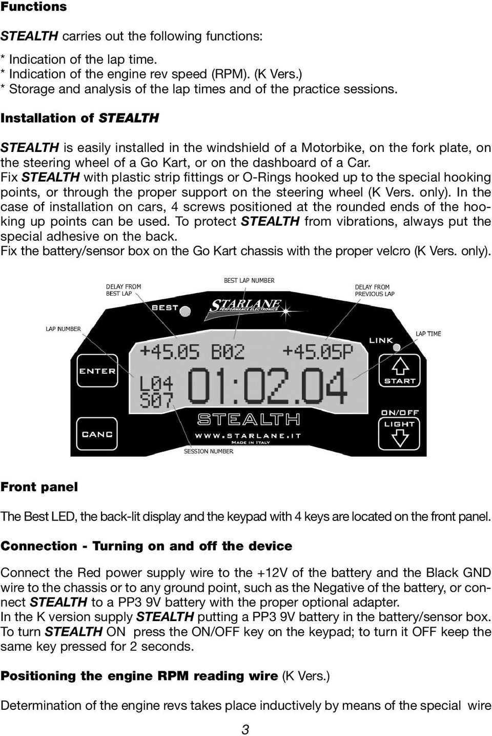 Installation of STEALTH STEALTH is easily installed in the windshield of a Motorbike, on the fork plate, on the steering wheel of a Go Kart, or on the dashboard of a Car.