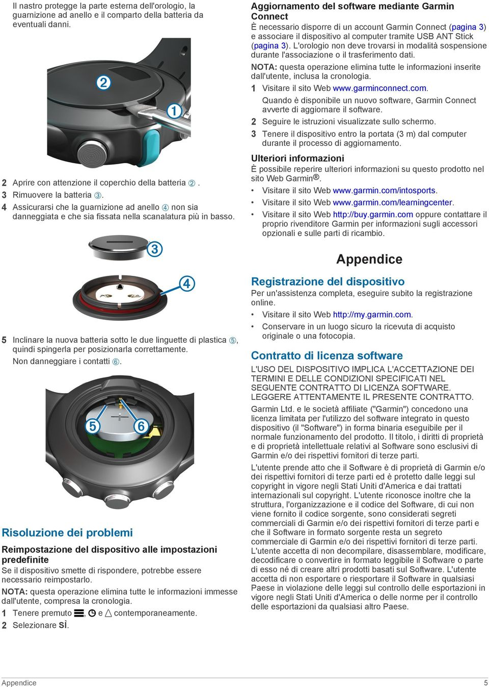 Aggiornamento del software mediante Garmin Connect È necessario disporre di un account Garmin Connect (pagina 3) e associare il dispositivo al computer tramite USB ANT Stick (pagina 3).