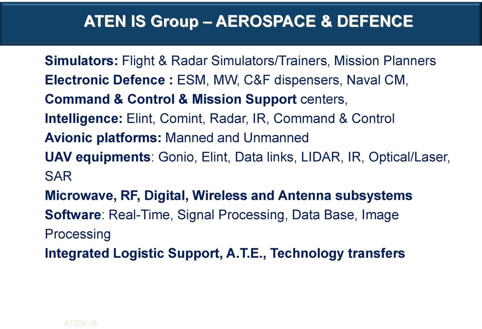 platforms: Manned and Unmanned UAV equipments: Gonio, Elint, Data links, LIDAR, IR, Optical/Laser, SAR Microwave, RF, Digital, Wireless