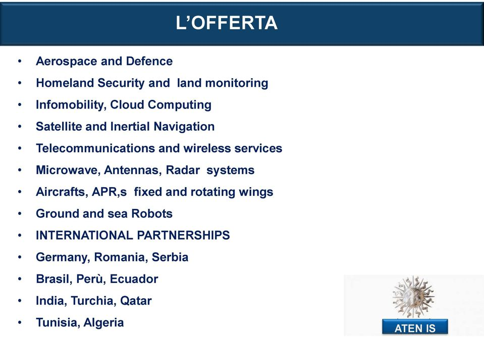 Antennas, Radar systems Aircrafts, APR,s fixed and rotating wings Ground and sea Robots