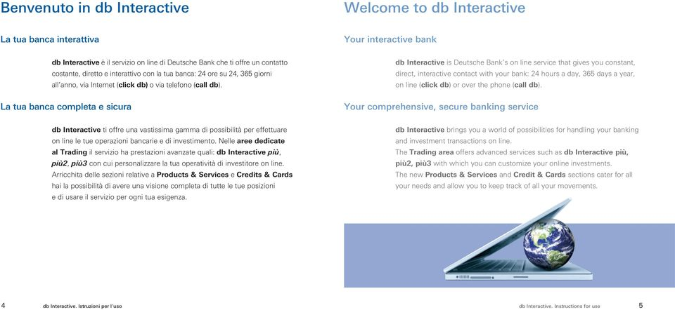 La tua banca completa e sicura db Interactive is Deutsche Bank s on line service that gives you constant, direct, interactive contact with your bank: 24 hours a day, 365 days a year, on line (click