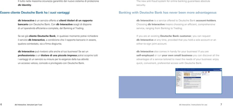 Banking with Deutsche Bank has never been more advantageous db Interactive è un servizio offerto ai clienti titolari di un rapporto bancario con Deutsche Bank.