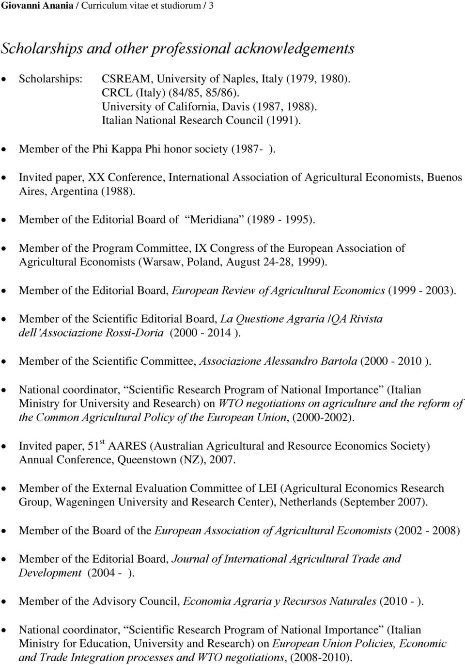 Invited paper, XX Conference, International Association of Agricultural Economists, Buenos Aires, Argentina (1988). Member of the Editorial Board of Meridiana (1989-1995).