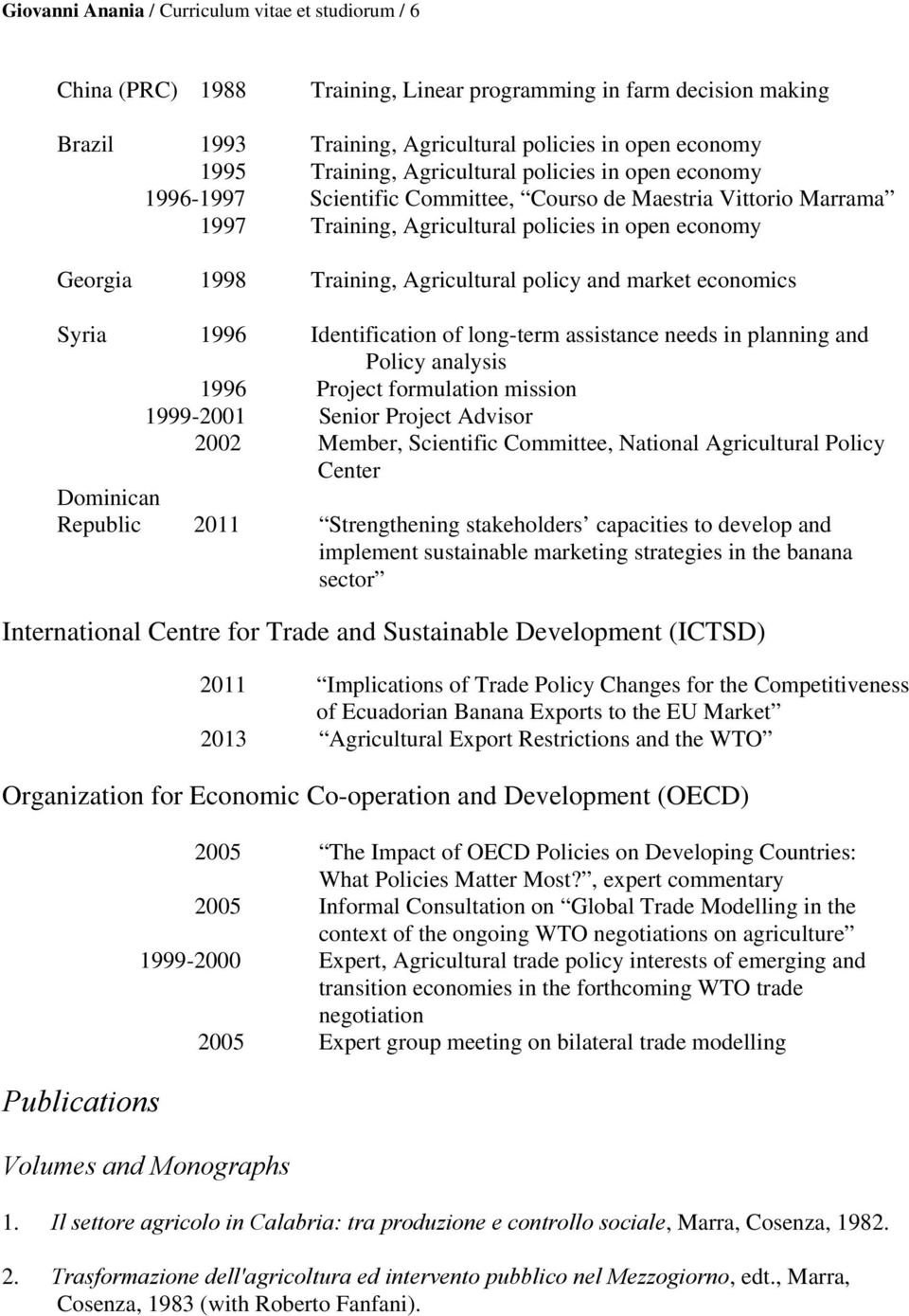 policy and market economics Syria 1996 Identification of long-term assistance needs in planning and Policy analysis 1996 Project formulation mission 1999-2001 Senior Project Advisor 2002 Member,