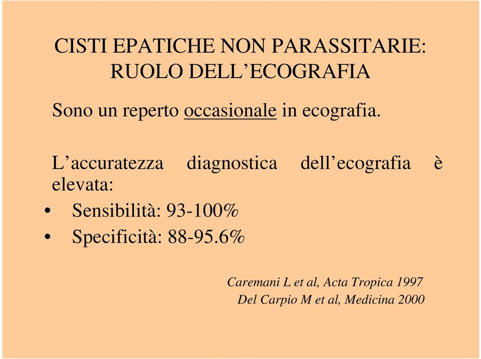 L accuratezza diagnostica dell ecografia è elevata: Sensibilità: