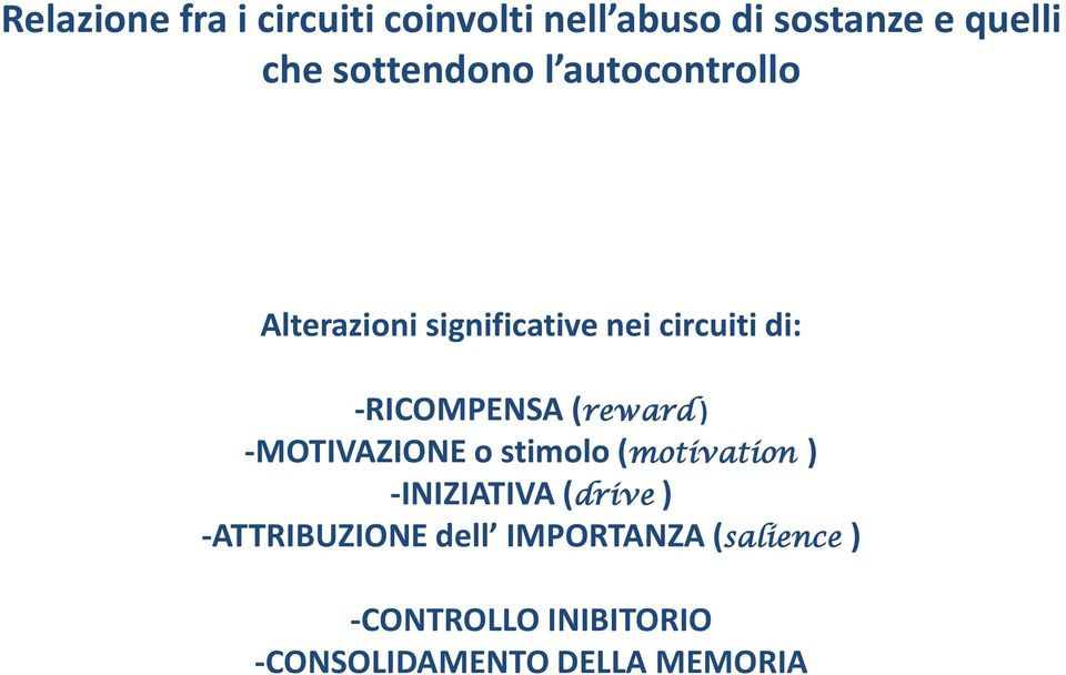 -RICOMPENSA (reward ) -MOTIVAZIONE o stimolo (motivation ) -INIZIATIVA (drive