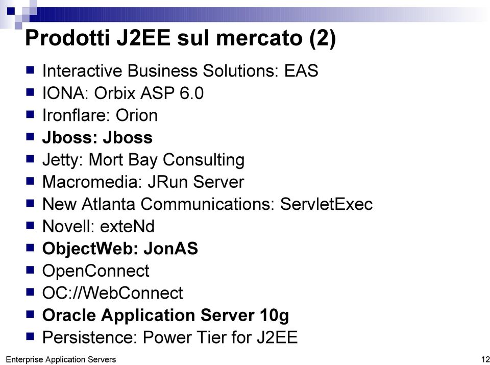 Atlanta Communications: ServletExec Novell: extend ObjectWeb: JonAS OpenConnect