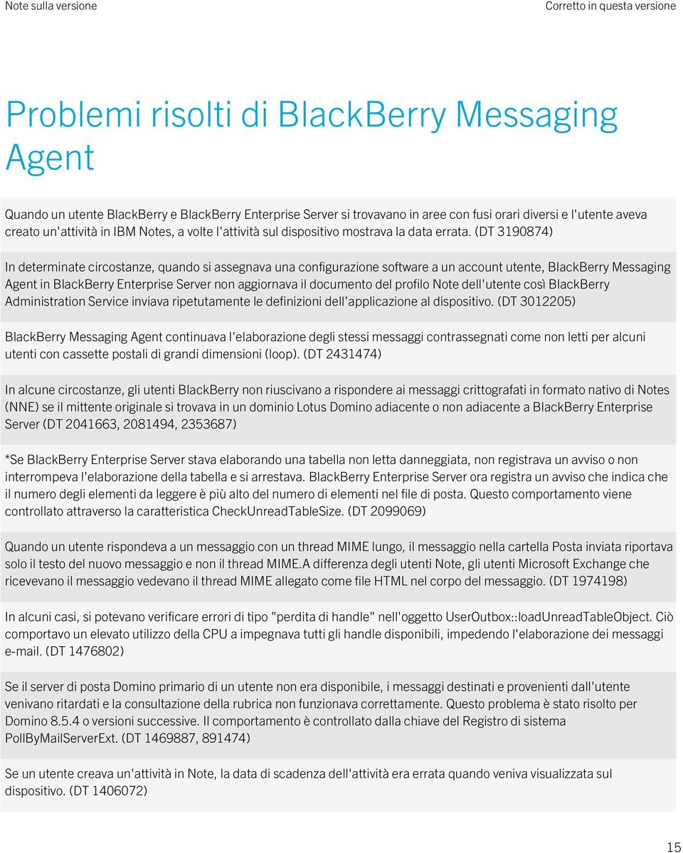 (DT 3190874) In determinate circostanze, quando si assegnava una configurazione software a un account utente, BlackBerry Messaging Agent in BlackBerry Enterprise Server non aggiornava il documento